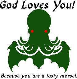 God Loves You - Because You Are A Tasty Morsel - Cthulhu tee design