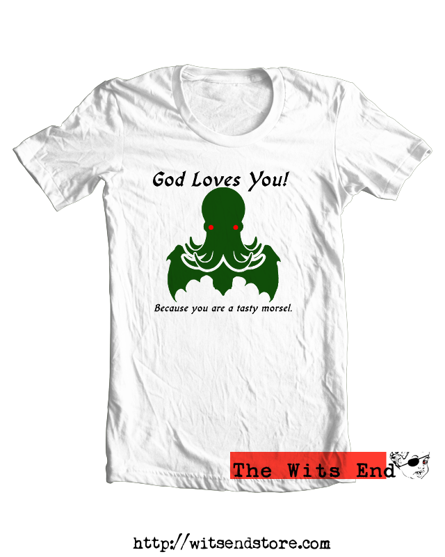 God Loves You - Because You Are A Tasty Morsel - Cthulhu example tee shirt