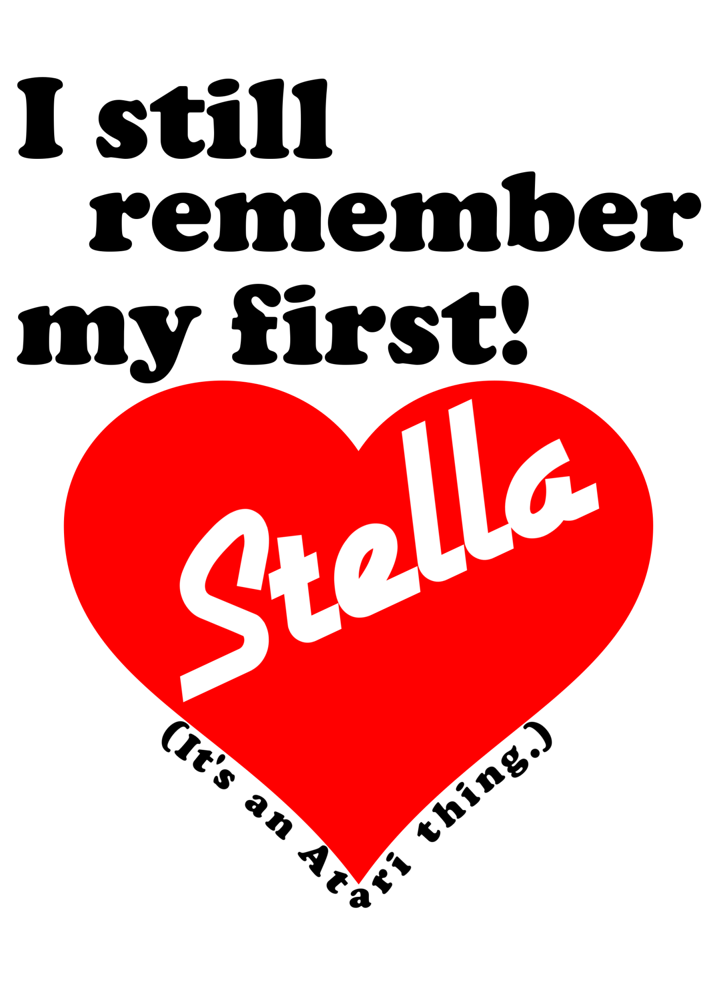I still remember my first - Stella
