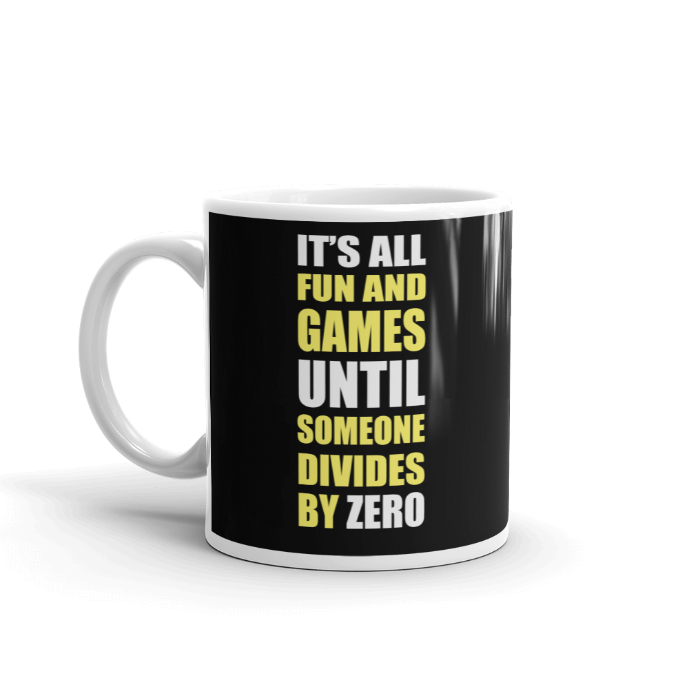 It's All Fun and Games Until Someone Divides by Zero 11oz Ceramic Mug