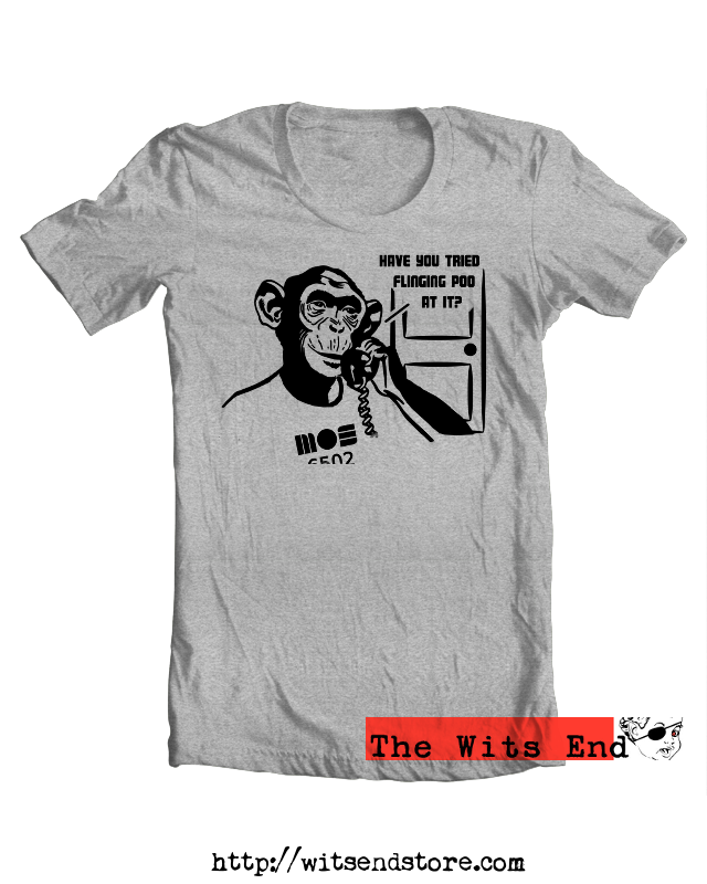 Have you tried flinging poo at it? tee shirt example