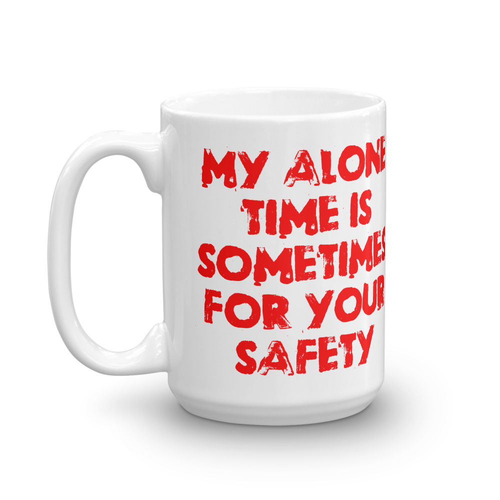 My Alone Time Is Sometimes For Your Safety 15 ounce mug