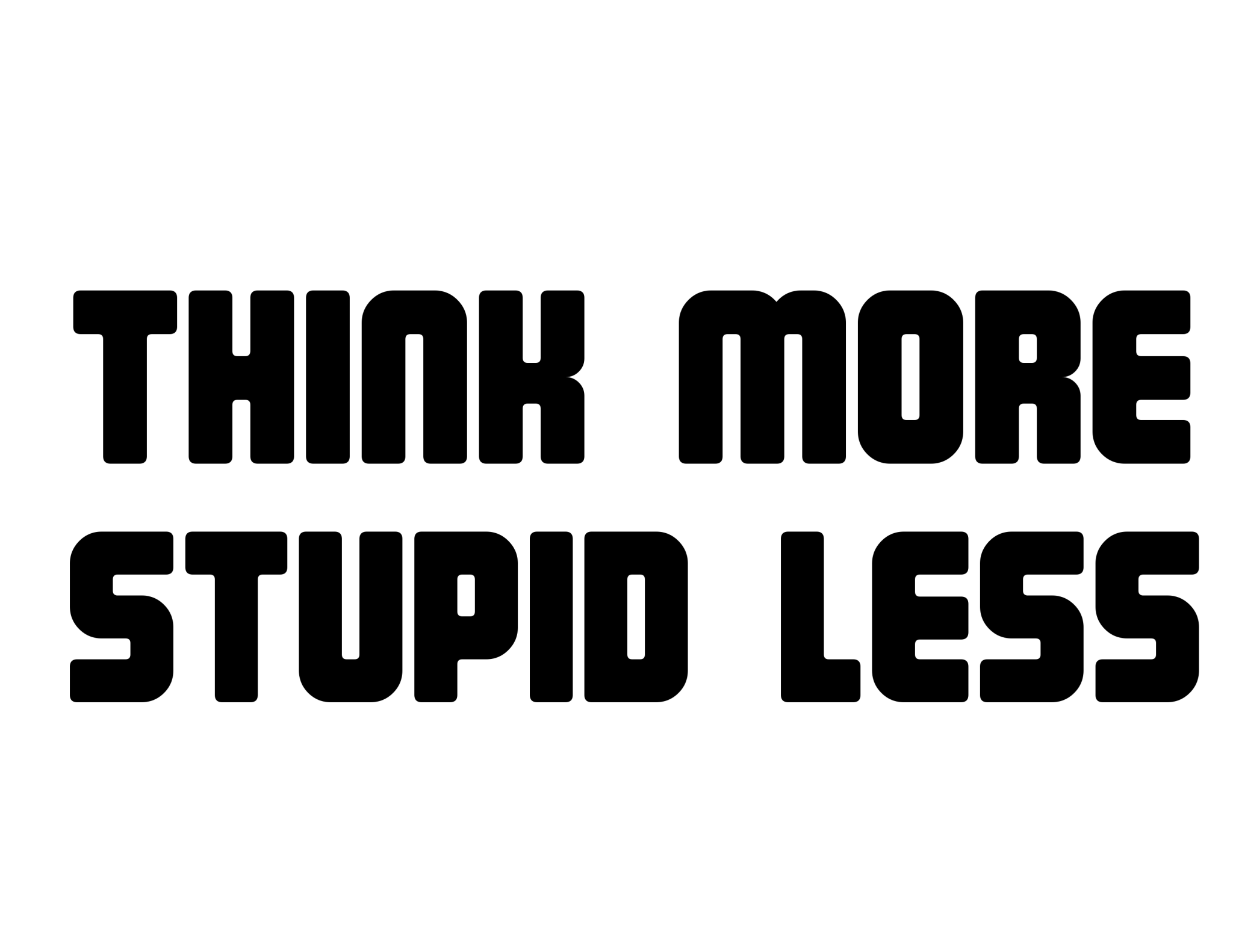 Think More Stupid Less tee design